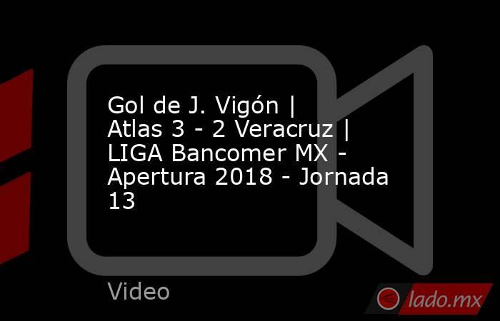 Gol de J. Vigón | Atlas 3 - 2 Veracruz | LIGA Bancomer MX - Apertura 2018 - Jornada 13. Noticias en tiempo real