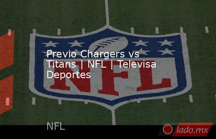 Previo Chargers vs Titans | NFL | Televisa Deportes. Noticias en tiempo real