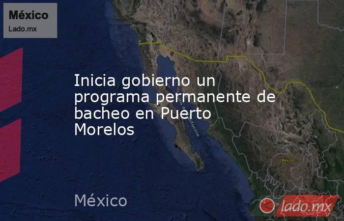 Inicia gobierno un programa permanente de bacheo en Puerto Morelos. Noticias en tiempo real