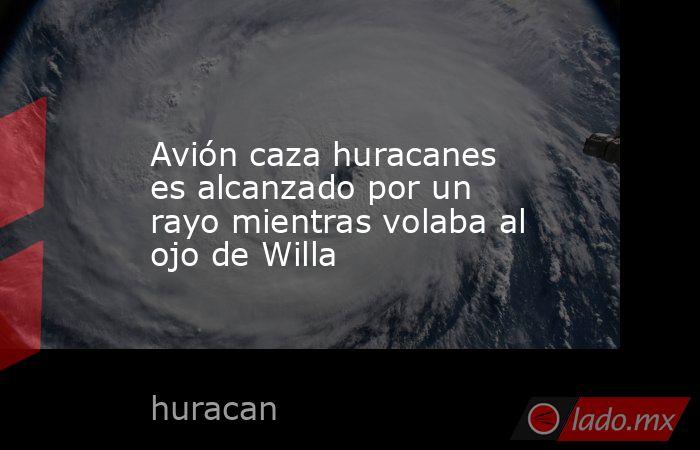 Avión caza huracanes es alcanzado por un rayo mientras volaba al ojo de Willa. Noticias en tiempo real