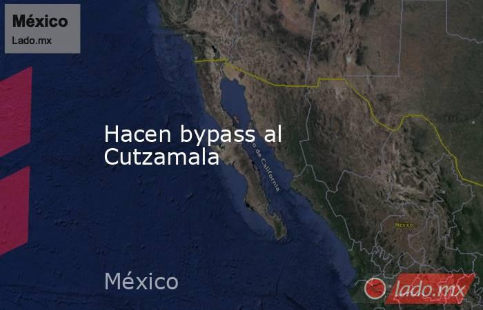 Hacen bypass al Cutzamala. Noticias en tiempo real