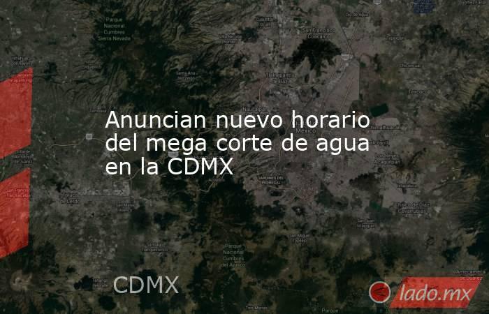 Anuncian nuevo horario del mega corte de agua en la CDMX. Noticias en tiempo real