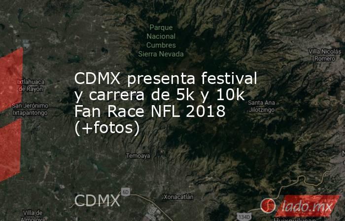 CDMX presenta festival y carrera de 5k y 10k Fan Race NFL 2018 (+fotos). Noticias en tiempo real