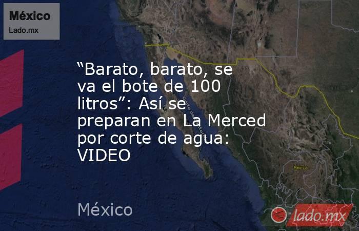 """""""Barato, barato, se va el bote de 100 litros"""": Así se preparan en La Merced por corte de agua: VIDEO. Noticias en tiempo real"""