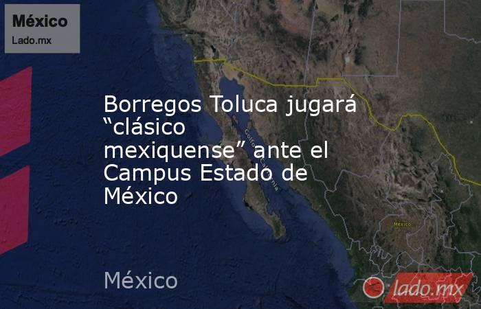 """Borregos Toluca jugará """"clásico mexiquense"""" ante el Campus Estado de México. Noticias en tiempo real"""