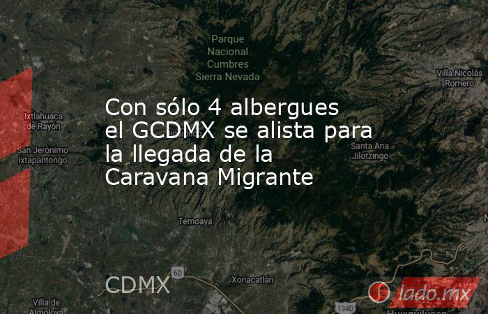 Con sólo 4 albergues el GCDMX se alista para la llegada de la Caravana Migrante. Noticias en tiempo real