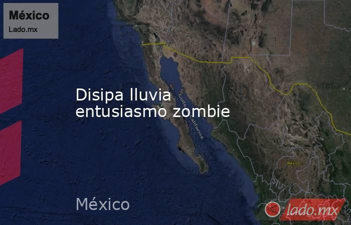 Disipa lluvia entusiasmo zombie. Noticias en tiempo real