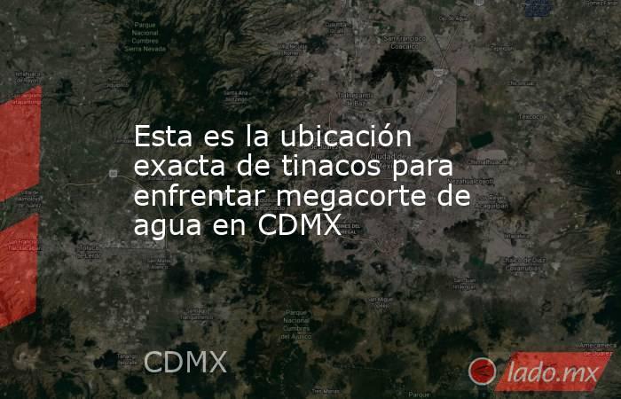 Esta es la ubicación exacta de tinacos para enfrentar megacorte de agua en CDMX. Noticias en tiempo real