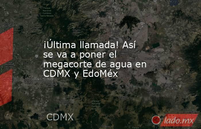 ¡Última llamada! Así se va a poner el megacorte de agua en CDMX y EdoMéx. Noticias en tiempo real