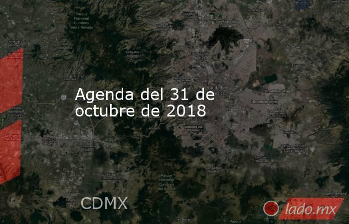 Agenda del 31 de octubre de 2018. Noticias en tiempo real