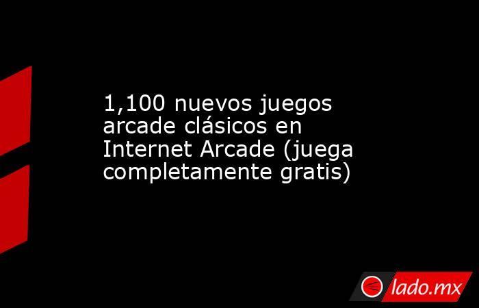 1 100 Nuevos Juegos Arcade Clasicos En Internet Arcade Juega