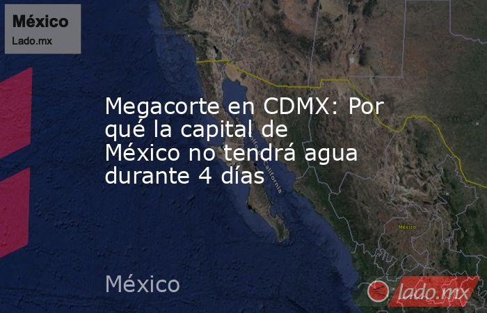 Megacorte en CDMX: Por qué la capital de México no tendrá agua durante 4 días. Noticias en tiempo real