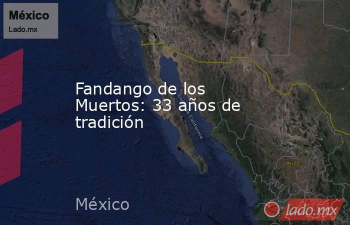 Fandango de los Muertos: 33 años de tradición. Noticias en tiempo real