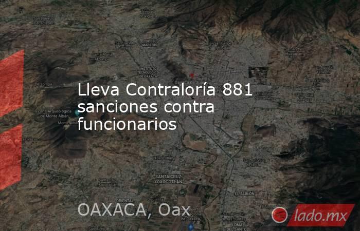 Lleva Contraloría 881 sanciones contra funcionarios. Noticias en tiempo real