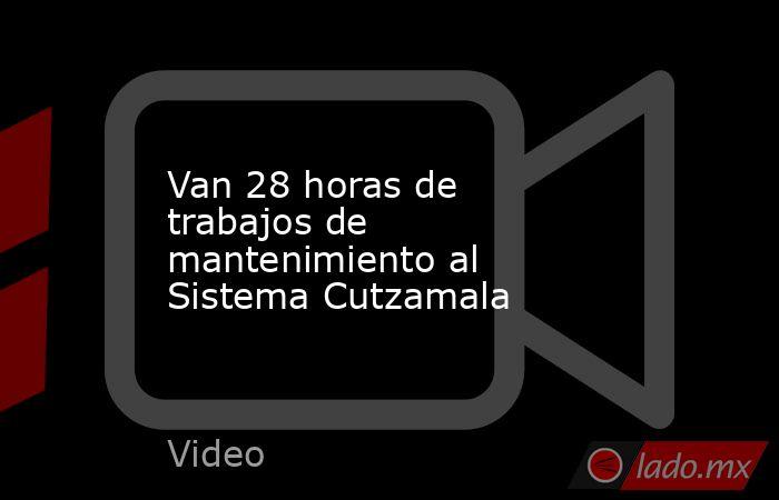 Van 28 horas de trabajos de mantenimiento al Sistema Cutzamala. Noticias en tiempo real