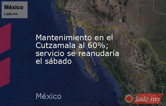 Mantenimiento en el Cutzamala al 60%; servicio se reanudaría el sábado. Noticias en tiempo real