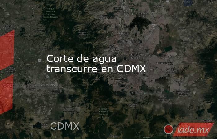 Corte de agua transcurre en CDMX. Noticias en tiempo real