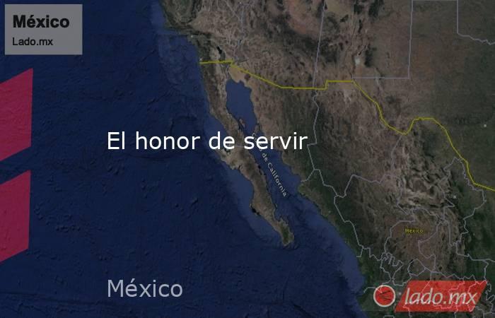 El honor de servir. Noticias en tiempo real