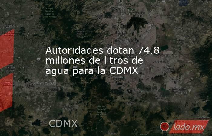 Autoridades dotan 74.8 millones de litros de agua para la CDMX. Noticias en tiempo real