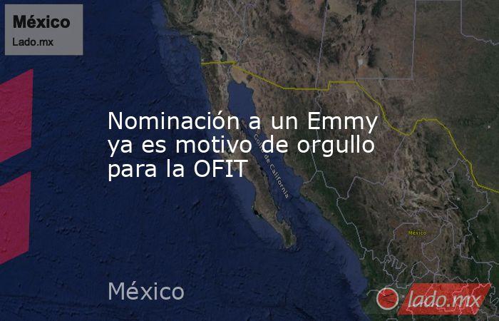 Nominación a un Emmy ya es motivo de orgullo para la OFIT. Noticias en tiempo real