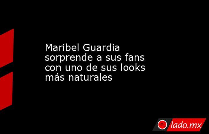 Maribel Guardia sorprende a sus fans con uno de sus looks más naturales. Noticias en tiempo real