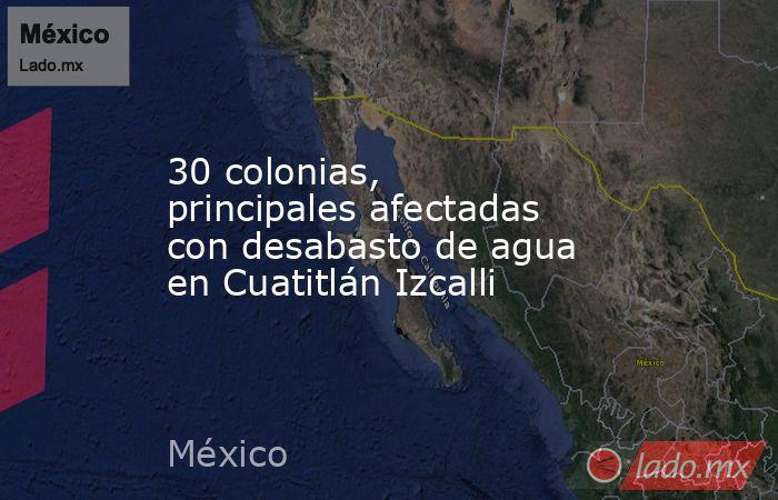 30 colonias, principales afectadas con desabasto de agua en Cuatitlán Izcalli. Noticias en tiempo real