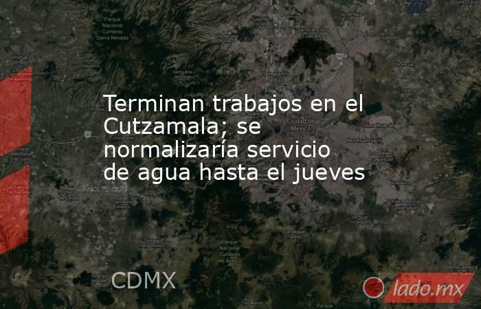 Terminan trabajos en el Cutzamala; se normalizaría servicio de agua hasta el jueves. Noticias en tiempo real
