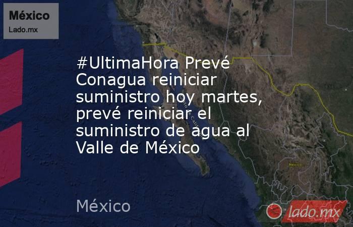 #UltimaHora Prevé Conagua reiniciar suministro hoy martes, prevé reiniciar el suministro de agua al Valle de México. Noticias en tiempo real
