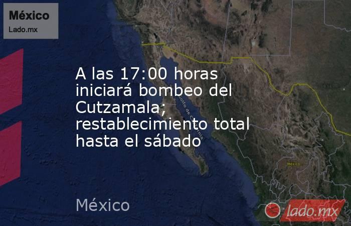 A las 17:00 horas iniciará bombeo del Cutzamala; restablecimiento total hasta el sábado. Noticias en tiempo real