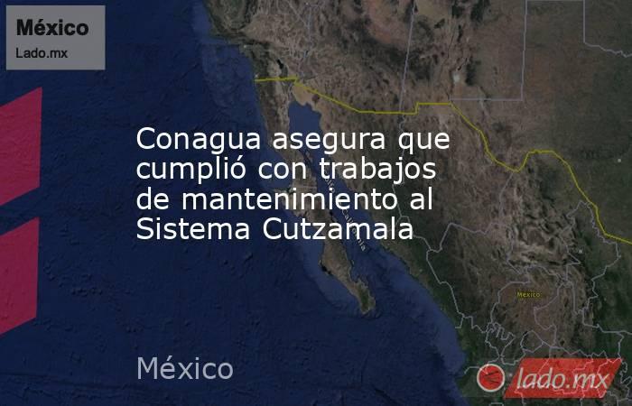 Conagua asegura que cumplió con trabajos de mantenimiento al Sistema Cutzamala. Noticias en tiempo real
