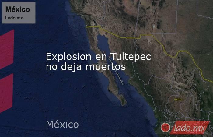 Explosion en Tultepec no deja muertos. Noticias en tiempo real
