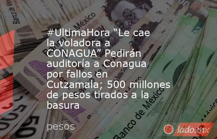 """#UltimaHora """"Le cae la voladora a CONAGUA"""" Pedirán auditoría a Conagua por fallos en Cutzamala; 500 millones de pesos tirados a la basura. Noticias en tiempo real"""