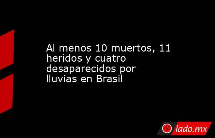 Al menos 10 muertos, 11 heridos y cuatro desaparecidos por lluvias en Brasil. Noticias en tiempo real