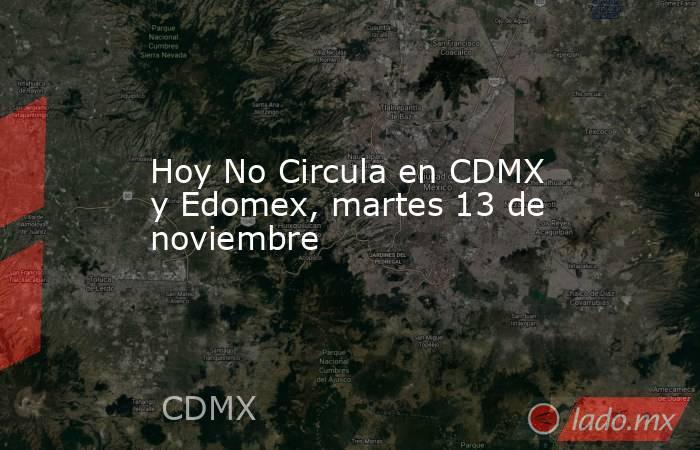 Hoy No Circula en CDMX y Edomex, martes 13 de noviembre. Noticias en tiempo real