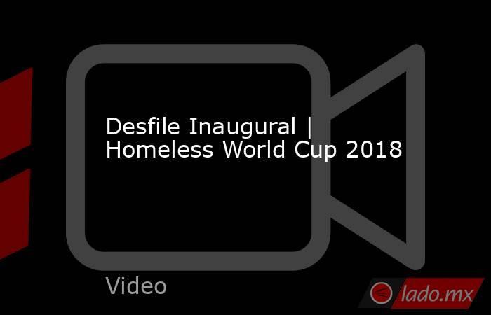 Desfile Inaugural | Homeless World Cup 2018. Noticias en tiempo real