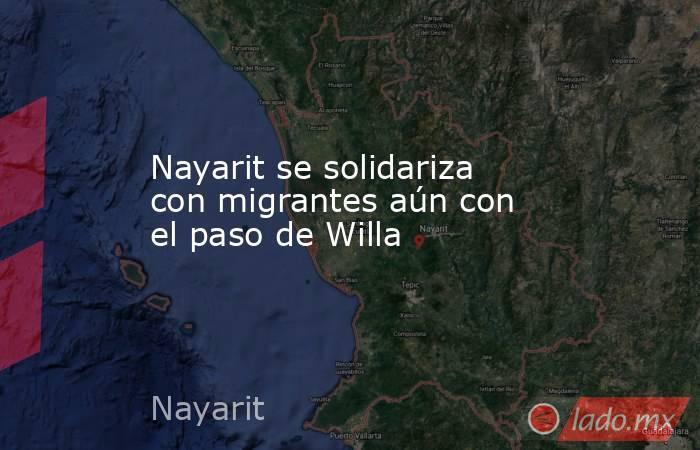 Nayarit se solidariza con migrantes aún con el paso de Willa. Noticias en tiempo real