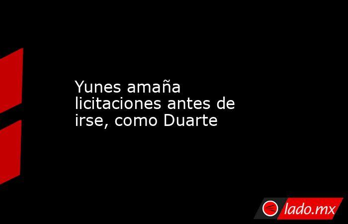 Yunes amaña licitaciones antes de irse, como Duarte. Noticias en tiempo real