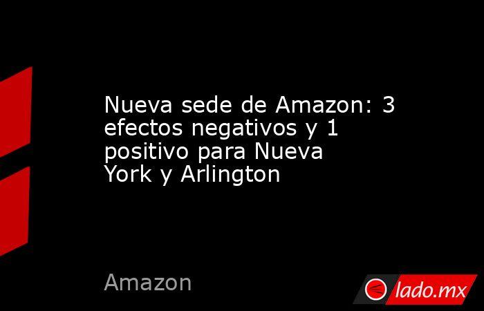 Nueva sede de Amazon: 3 efectos negativos y 1 positivo para Nueva York y Arlington. Noticias en tiempo real