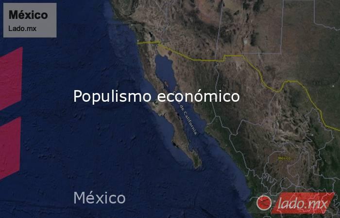 Populismo económico. Noticias en tiempo real