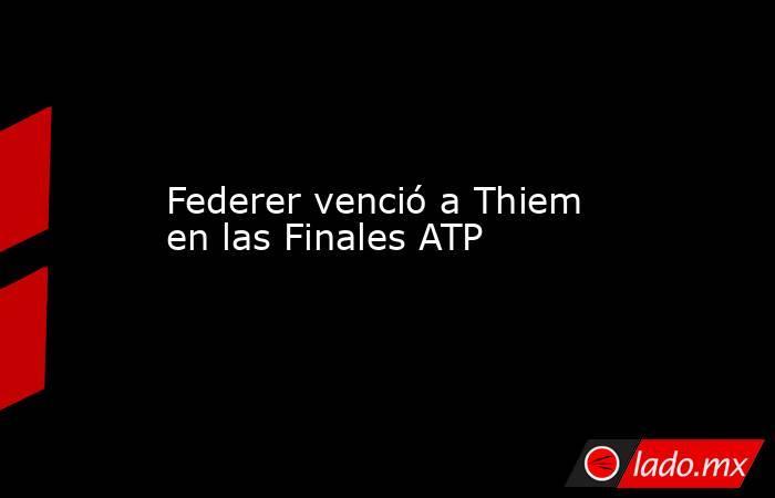 Federer venció a Thiem en las Finales ATP. Noticias en tiempo real