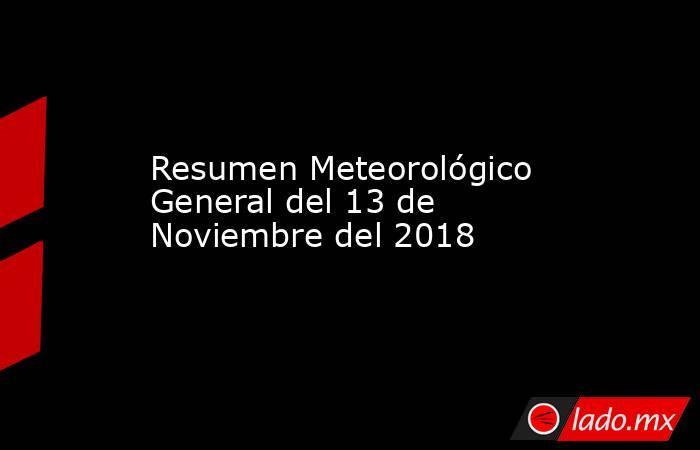 Resumen Meteorológico General del13 de Noviembre del 2018. Noticias en tiempo real