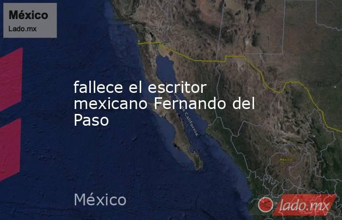 fallece el escritor mexicano Fernando del Paso. Noticias en tiempo real