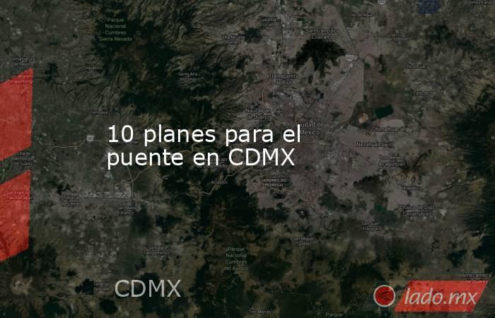 10 planes para el puente en CDMX. Noticias en tiempo real