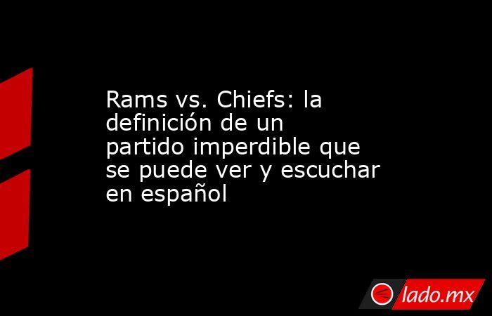 Rams vs. Chiefs: la definición de un partido imperdible que se puede ver y escuchar en español. Noticias en tiempo real