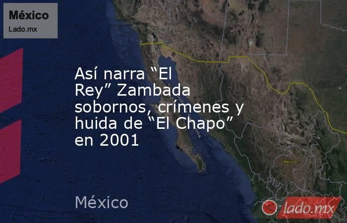"""Así narra """"El Rey""""Zambada sobornos, crímenes y huida de """"El Chapo"""" en 2001. Noticias en tiempo real"""