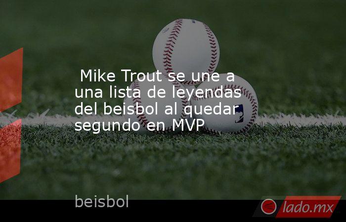 Mike Trout se une a una lista de leyendas del beisbol al quedar segundo en MVP. Noticias en tiempo real