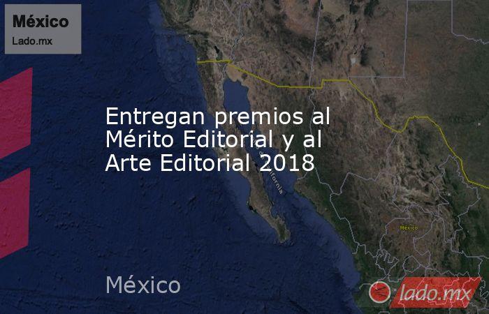 Entregan premios al Mérito Editorial y al Arte Editorial 2018. Noticias en tiempo real