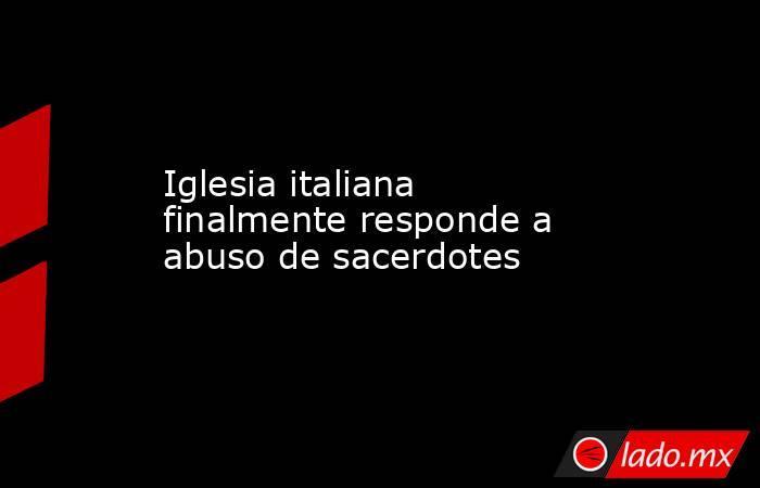 Iglesia italiana finalmente responde a abuso de sacerdotes. Noticias en tiempo real