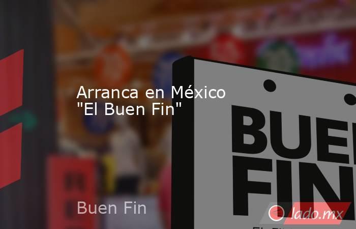 """Arranca en México """"El Buen Fin"""". Noticias en tiempo real"""