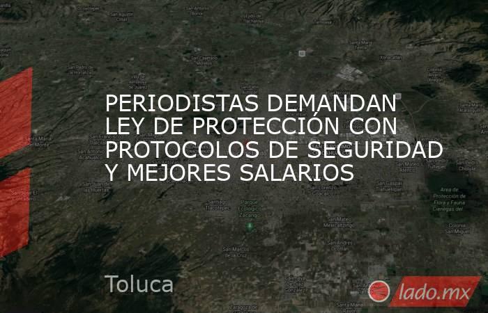 PERIODISTAS DEMANDAN LEY DE PROTECCIÓN CON PROTOCOLOS DE SEGURIDAD Y MEJORES SALARIOS. Noticias en tiempo real